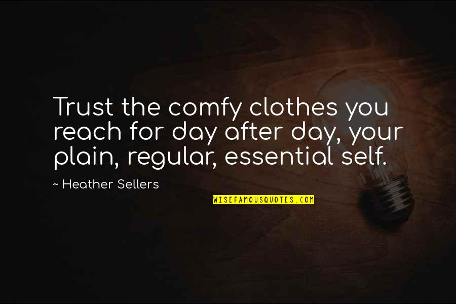 Trust You Quotes By Heather Sellers: Trust the comfy clothes you reach for day