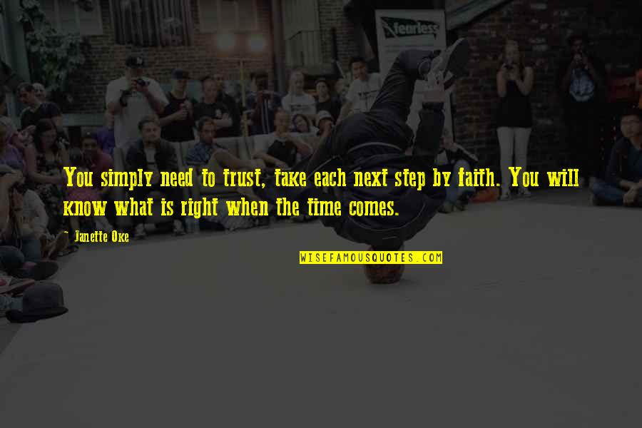 Trust You Quotes By Janette Oke: You simply need to trust, take each next