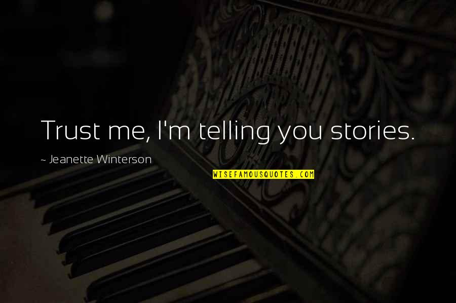 Trust You Quotes By Jeanette Winterson: Trust me, I'm telling you stories.