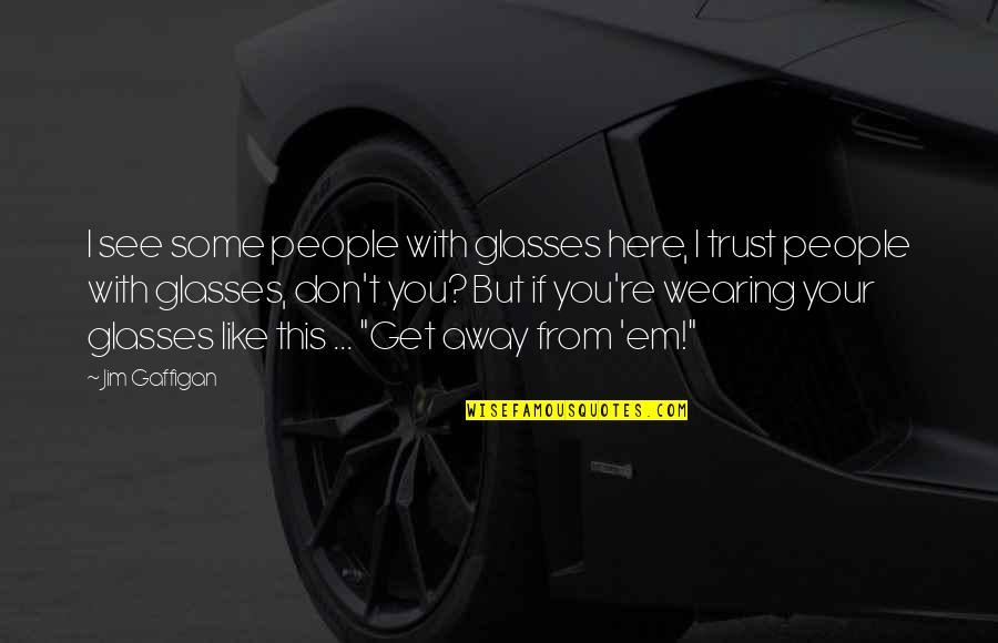 Trust You Quotes By Jim Gaffigan: I see some people with glasses here, I