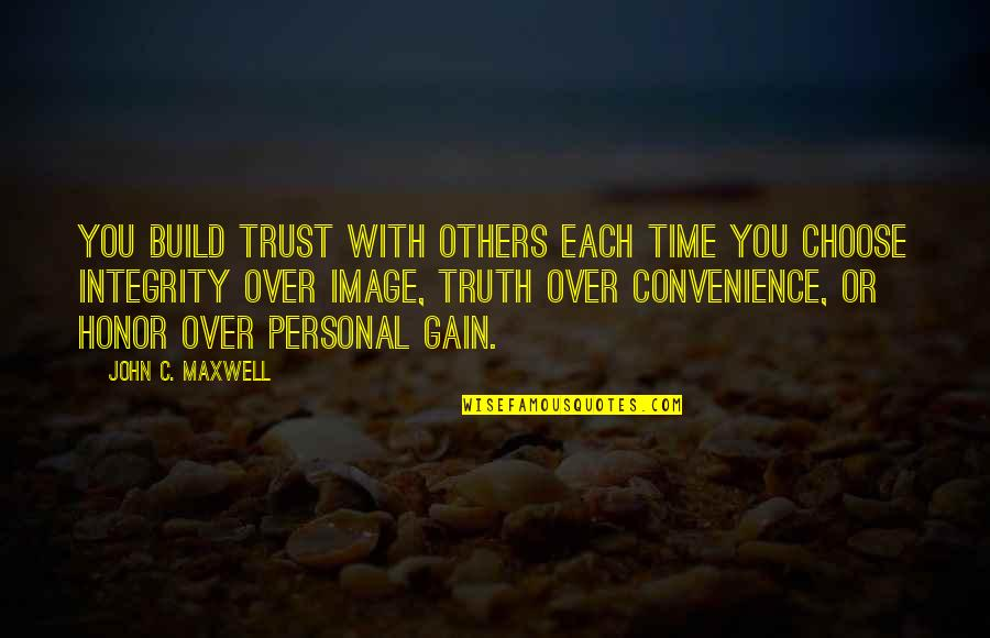 Trust You Quotes By John C. Maxwell: You build trust with others each time you