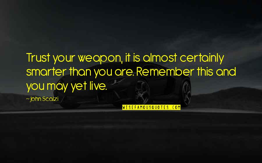 Trust You Quotes By John Scalzi: Trust your weapon, it is almost certainly smarter