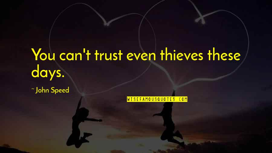 Trust You Quotes By John Speed: You can't trust even thieves these days.