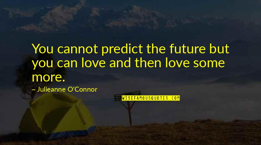 Trust You Quotes By Julieanne O'Connor: You cannot predict the future but you can