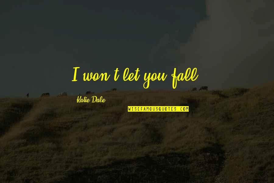 Trust You Quotes By Katie Dale: I won't let you fall.