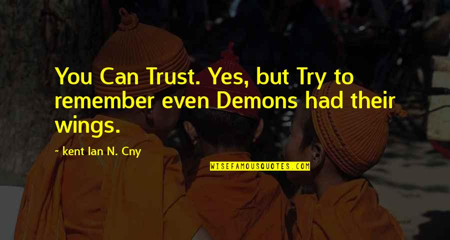 Trust You Quotes By Kent Ian N. Cny: You Can Trust. Yes, but Try to remember