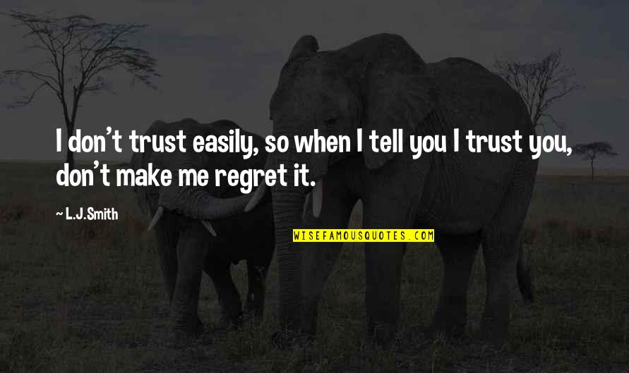 Trust You Quotes By L.J.Smith: I don't trust easily, so when I tell