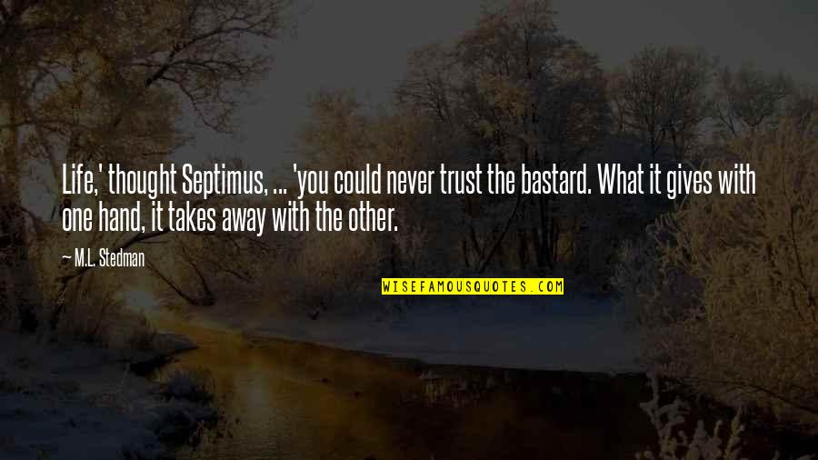Trust You Quotes By M.L. Stedman: Life,' thought Septimus, ... 'you could never trust