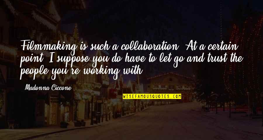 Trust You Quotes By Madonna Ciccone: Filmmaking is such a collaboration. At a certain