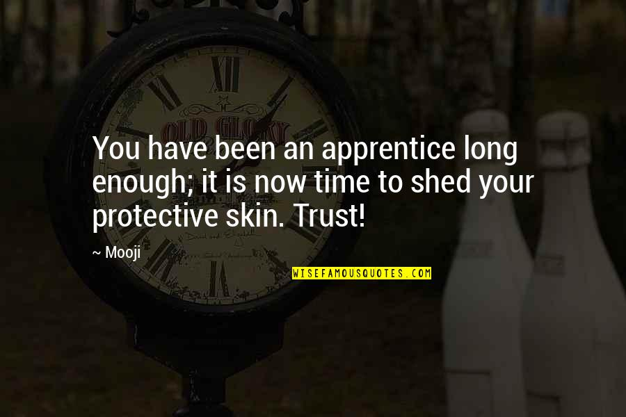 Trust You Quotes By Mooji: You have been an apprentice long enough; it