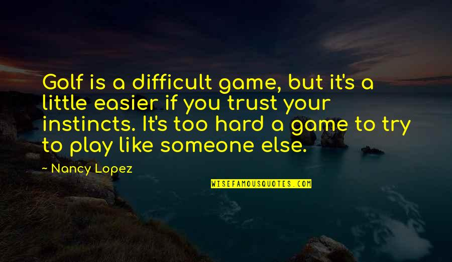 Trust You Quotes By Nancy Lopez: Golf is a difficult game, but it's a