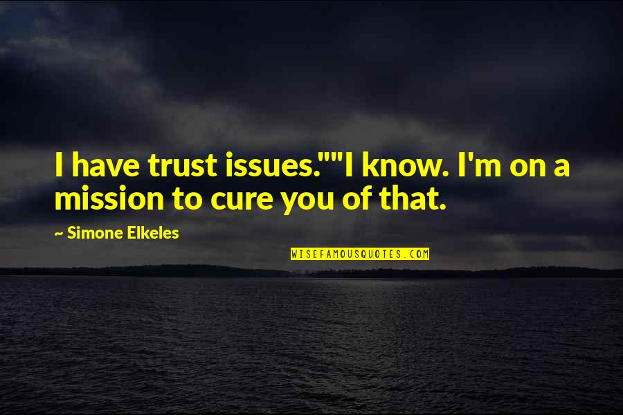 """Trust You Quotes By Simone Elkeles: I have trust issues.""""""""I know. I'm on a"""