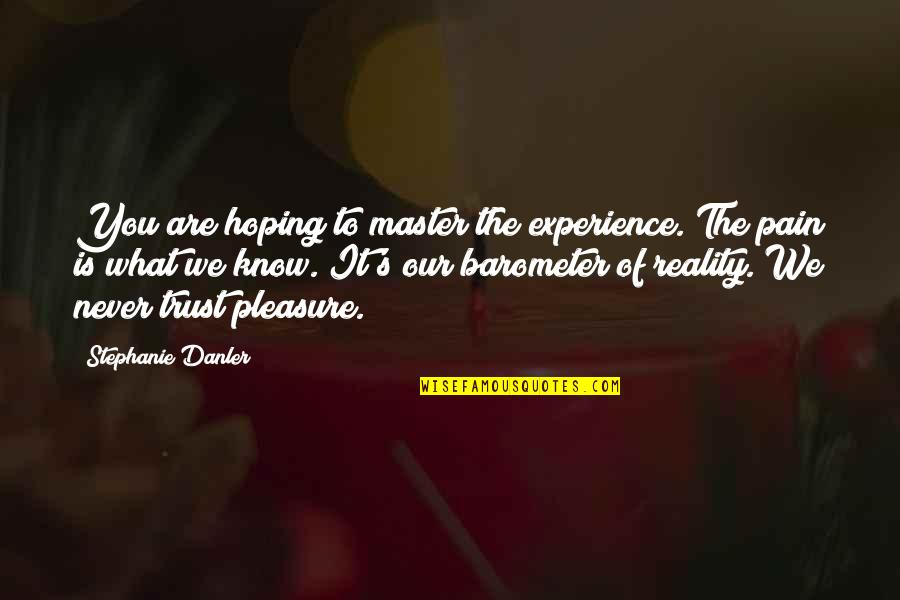 Trust You Quotes By Stephanie Danler: You are hoping to master the experience. The