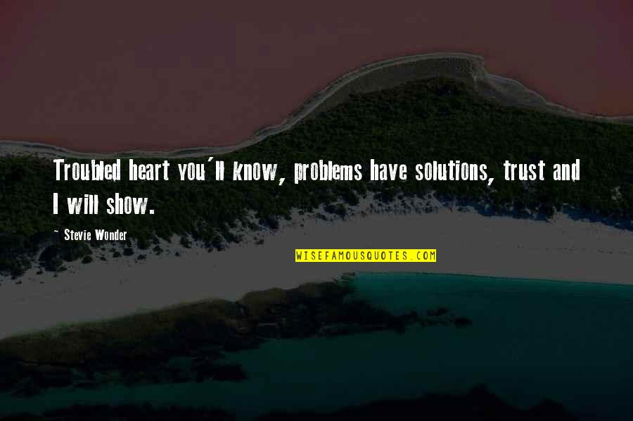 Trust You Quotes By Stevie Wonder: Troubled heart you'll know, problems have solutions, trust