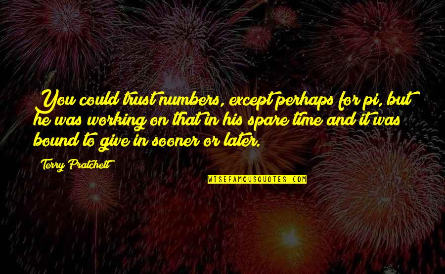 Trust You Quotes By Terry Pratchett: You could trust numbers, except perhaps for pi,