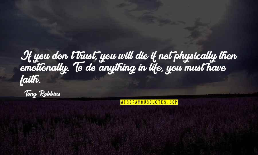 Trust You Quotes By Tony Robbins: If you don't trust, you will die if