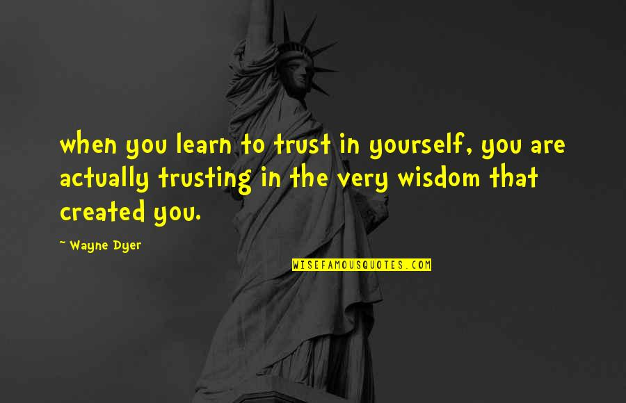 Trust You Quotes By Wayne Dyer: when you learn to trust in yourself, you