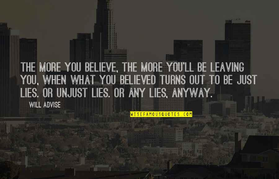 Trust You Quotes By Will Advise: The more you believe, the more you'll be