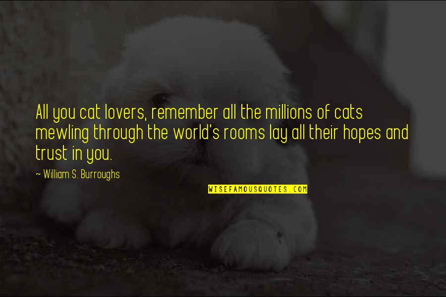 Trust You Quotes By William S. Burroughs: All you cat lovers, remember all the millions