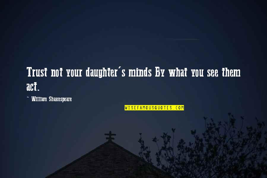 Trust You Quotes By William Shakespeare: Trust not your daughter's minds By what you