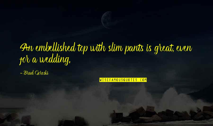 Trustability Quotes By Brad Goreski: An embellished top with slim pants is great,