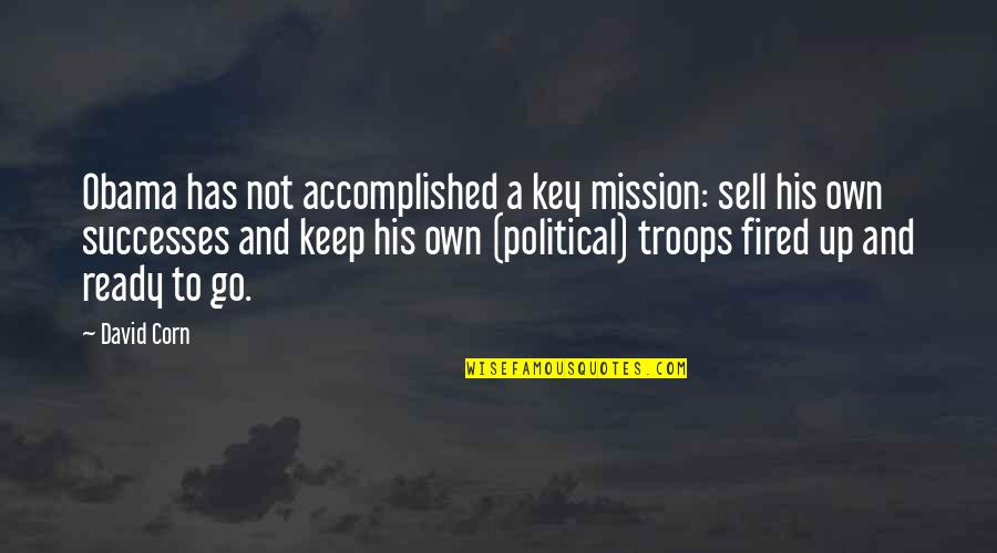 Trustability Quotes By David Corn: Obama has not accomplished a key mission: sell