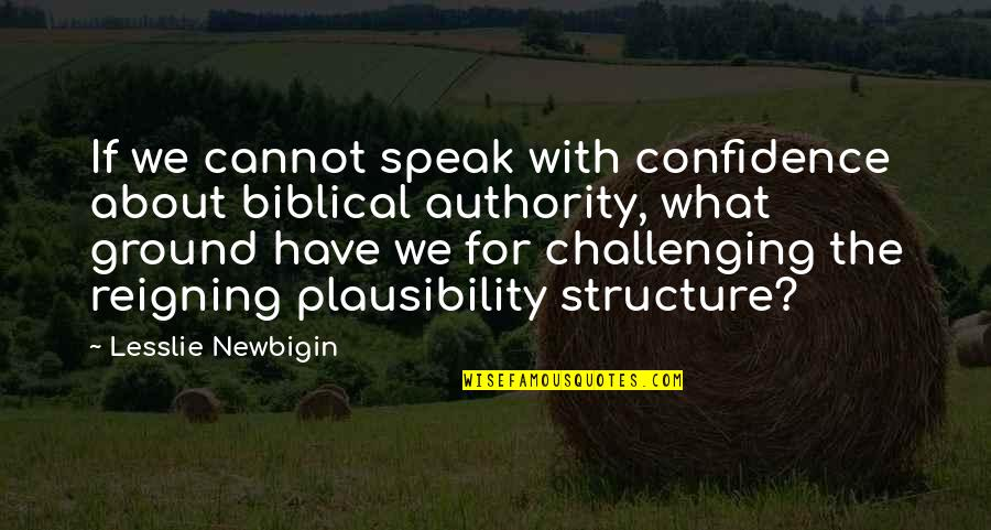 Trustability Quotes By Lesslie Newbigin: If we cannot speak with confidence about biblical