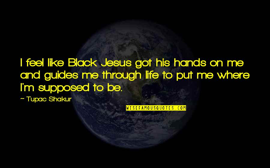 Trustability Quotes By Tupac Shakur: I feel like Black Jesus got his hands