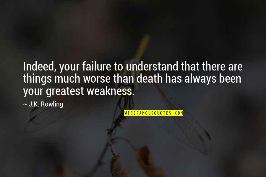 Trusting Your Guts Quotes By J.K. Rowling: Indeed, your failure to understand that there are
