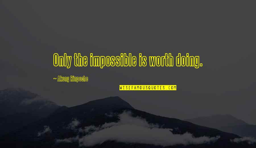 Trustworthy Business Quotes By Akong Rinpoche: Only the impossible is worth doing.
