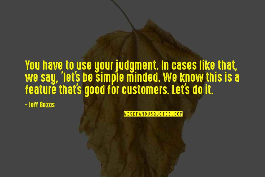 Trustworthy Business Quotes By Jeff Bezos: You have to use your judgment. In cases