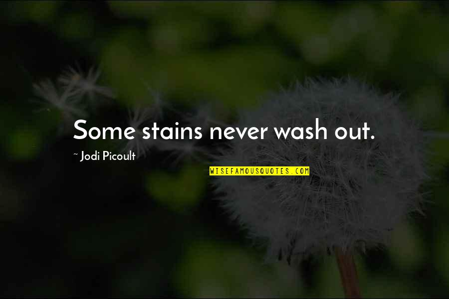 Trustworthy Business Quotes By Jodi Picoult: Some stains never wash out.