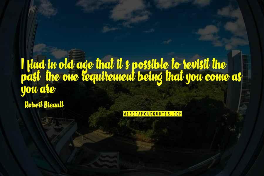 Trustworthy Business Quotes By Robert Breault: I find in old age that it's possible