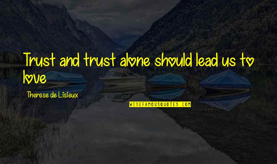 Trustworthy Business Quotes By Therese De Lisieux: Trust and trust alone should lead us to