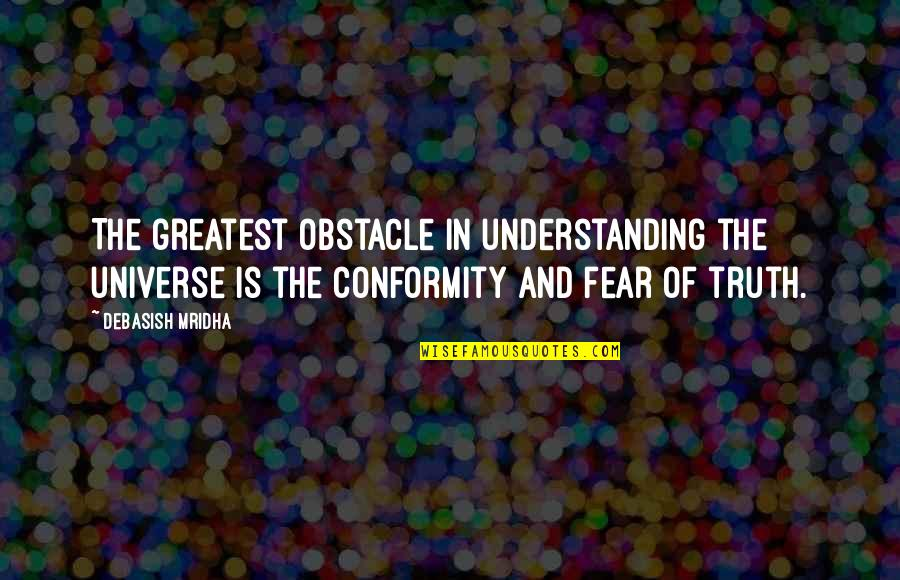 Truth By Gandhi Quotes By Debasish Mridha: The greatest obstacle in understanding the universe is