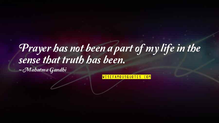 Truth By Gandhi Quotes By Mahatma Gandhi: Prayer has not been a part of my