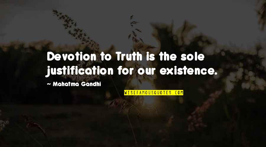 Truth By Gandhi Quotes By Mahatma Gandhi: Devotion to Truth is the sole justification for