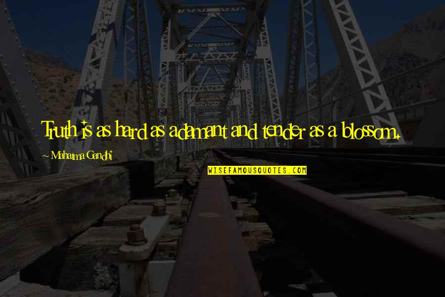 Truth By Gandhi Quotes By Mahatma Gandhi: Truth is as hard as adamant and tender