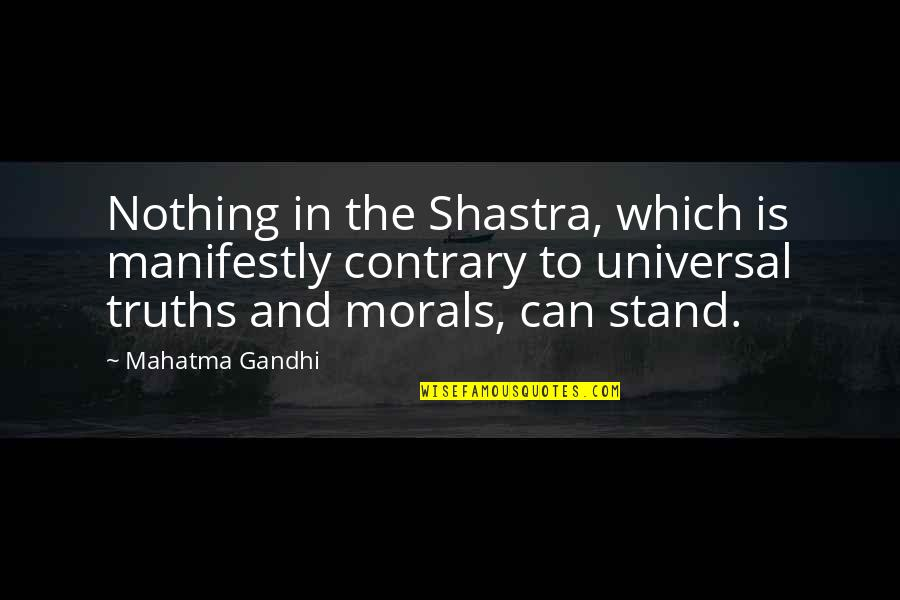 Truth By Gandhi Quotes By Mahatma Gandhi: Nothing in the Shastra, which is manifestly contrary