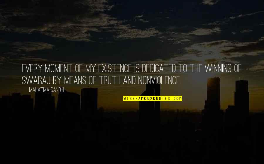 Truth By Gandhi Quotes By Mahatma Gandhi: Every moment of my existence is dedicated to