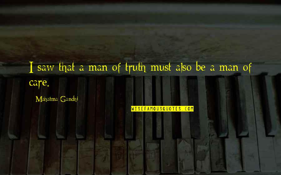 Truth By Gandhi Quotes By Mahatma Gandhi: I saw that a man of truth must