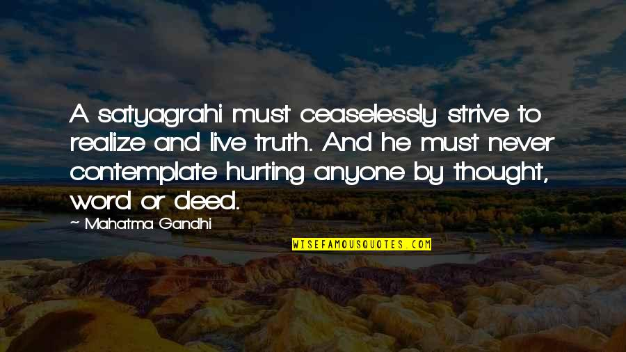Truth By Gandhi Quotes By Mahatma Gandhi: A satyagrahi must ceaselessly strive to realize and