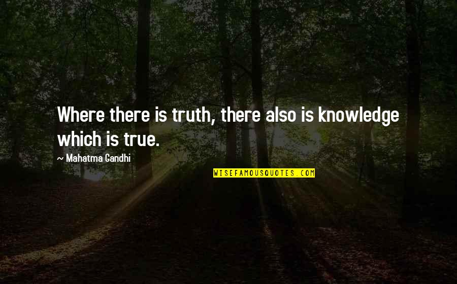 Truth By Gandhi Quotes By Mahatma Gandhi: Where there is truth, there also is knowledge