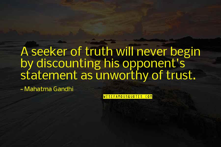 Truth By Gandhi Quotes By Mahatma Gandhi: A seeker of truth will never begin by