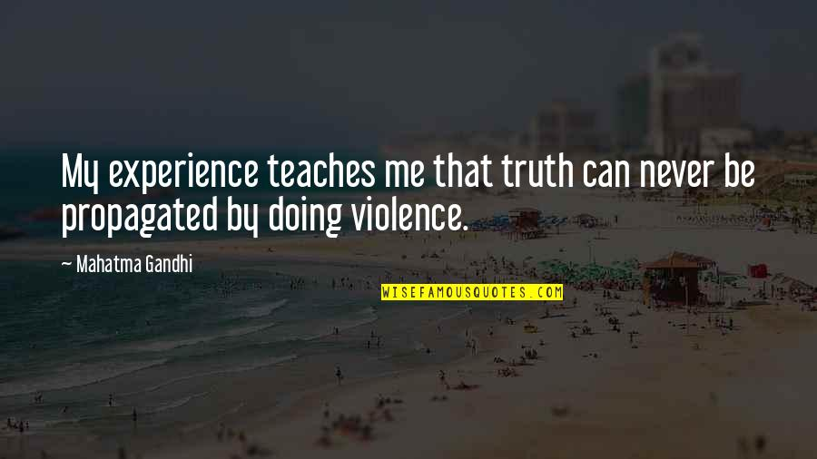 Truth By Gandhi Quotes By Mahatma Gandhi: My experience teaches me that truth can never