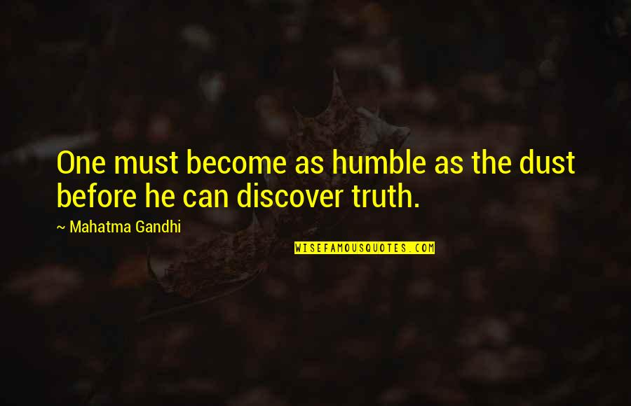 Truth By Gandhi Quotes By Mahatma Gandhi: One must become as humble as the dust