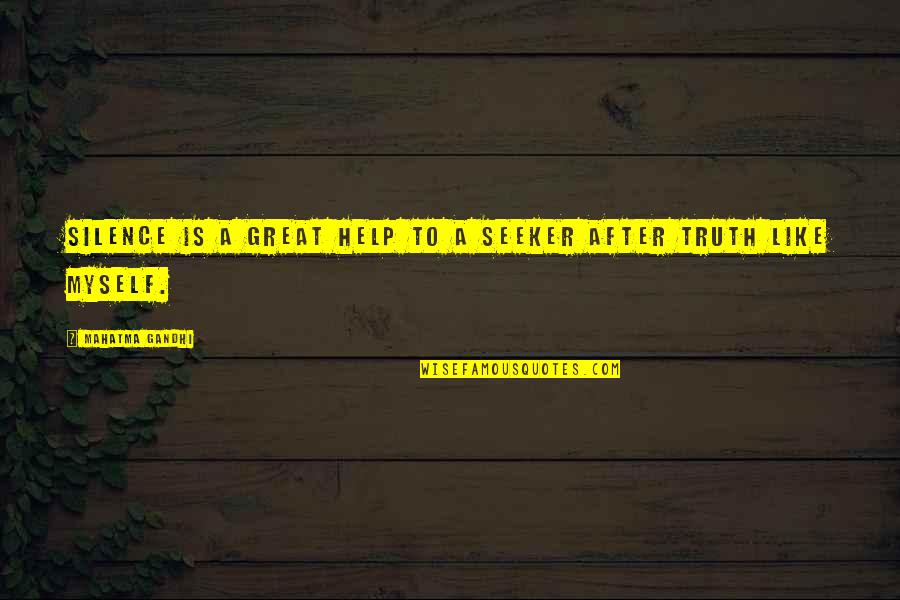 Truth By Gandhi Quotes By Mahatma Gandhi: Silence is a great help to a seeker