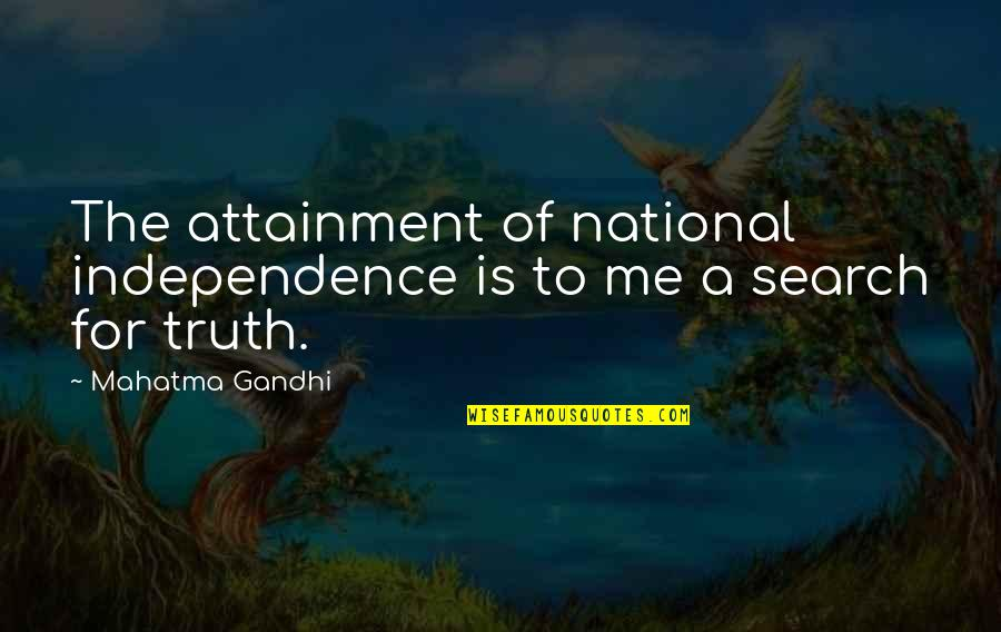 Truth By Gandhi Quotes By Mahatma Gandhi: The attainment of national independence is to me