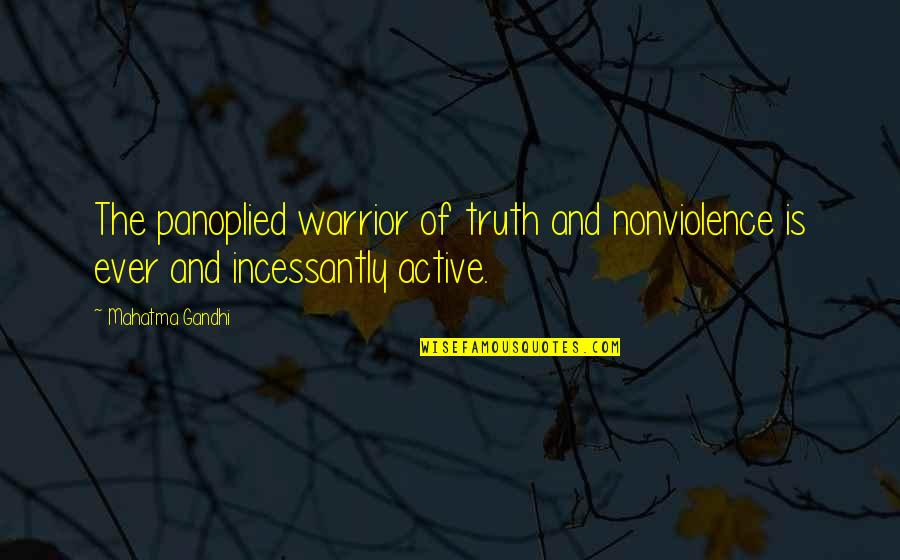 Truth By Gandhi Quotes By Mahatma Gandhi: The panoplied warrior of truth and nonviolence is
