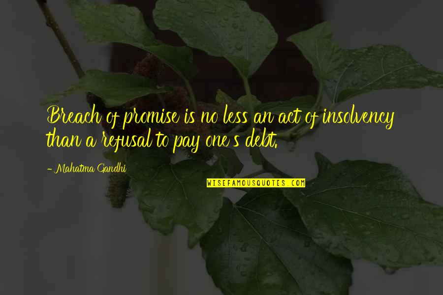 Truth By Gandhi Quotes By Mahatma Gandhi: Breach of promise is no less an act
